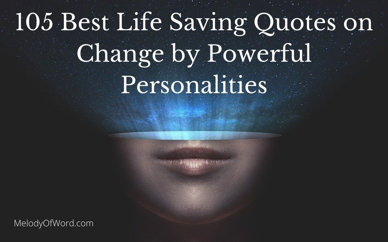 105 Best Life-Saving Quotes on Change by Powerful Personalities