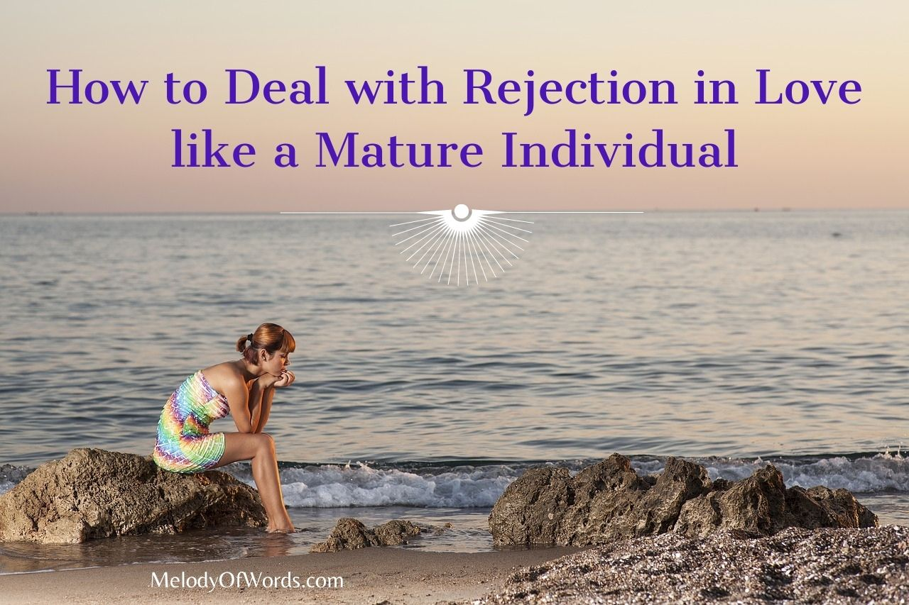 How to Deal with Rejection in Love like a Mature Individual