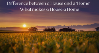Difference between House and Home, learn What makes a House a 'Home'