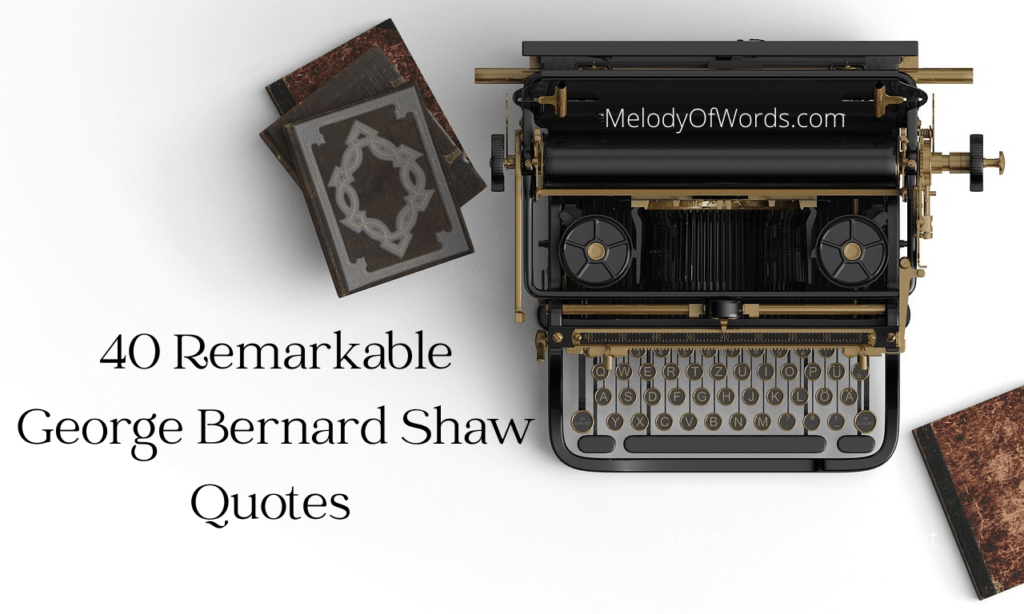 40 Remarkable George Bernard Shaw Quotes