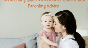 30 Parenting Quotes that'll Offer you the Best Parenting Advice