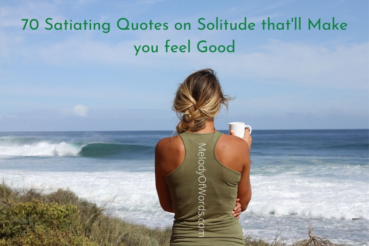 70 Satiating Quotes on Solitude that'll Make you feel Good