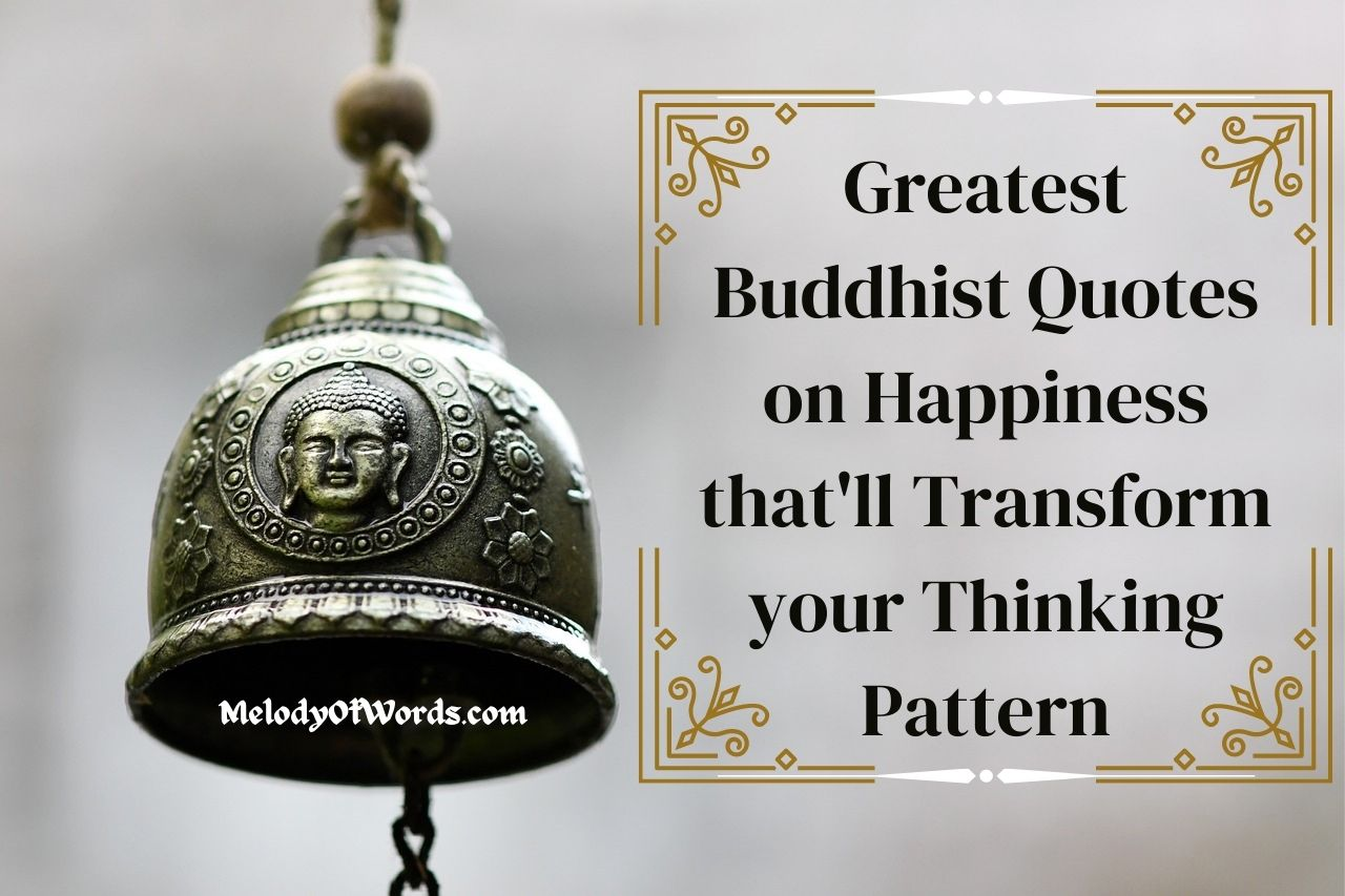 39 Greatest Buddhist Quotes on Happiness that'll Transform your Thinking Pattern